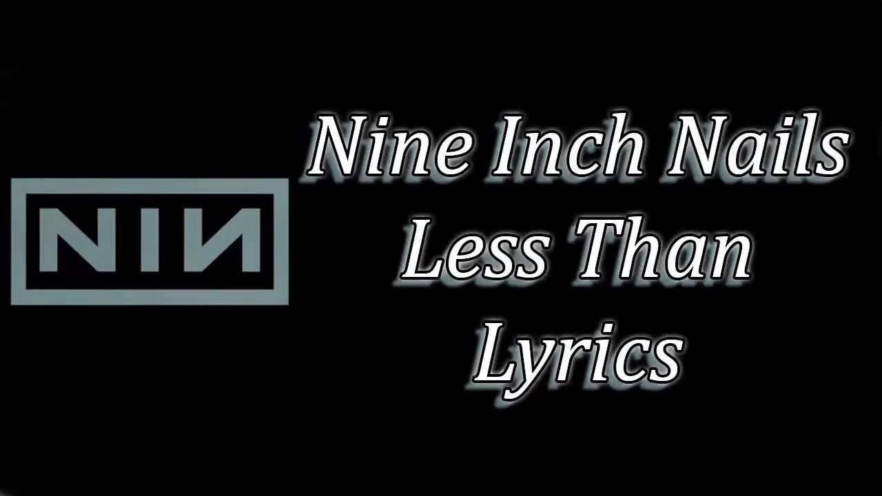 Nine Inch Nails - Less Than Lyrics [Verse 1] Focus? We didn\'t even ...