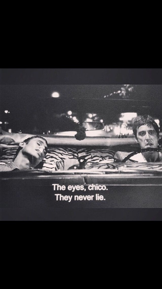 The Eyes Chico They Never Lie Quote : chico, never, quote, Blueberry, Quotes, Scarface, Quotes,, Movie, Gangster