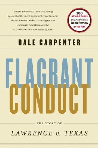 Flagrant Conduct The Story Of Lawrence V Texas By Dale Carpenter Http Www Amazon Com Dp 0393345122 Ref Cm Sw R Pi Dp L4h3 Lawrence Books Book Worth Reading