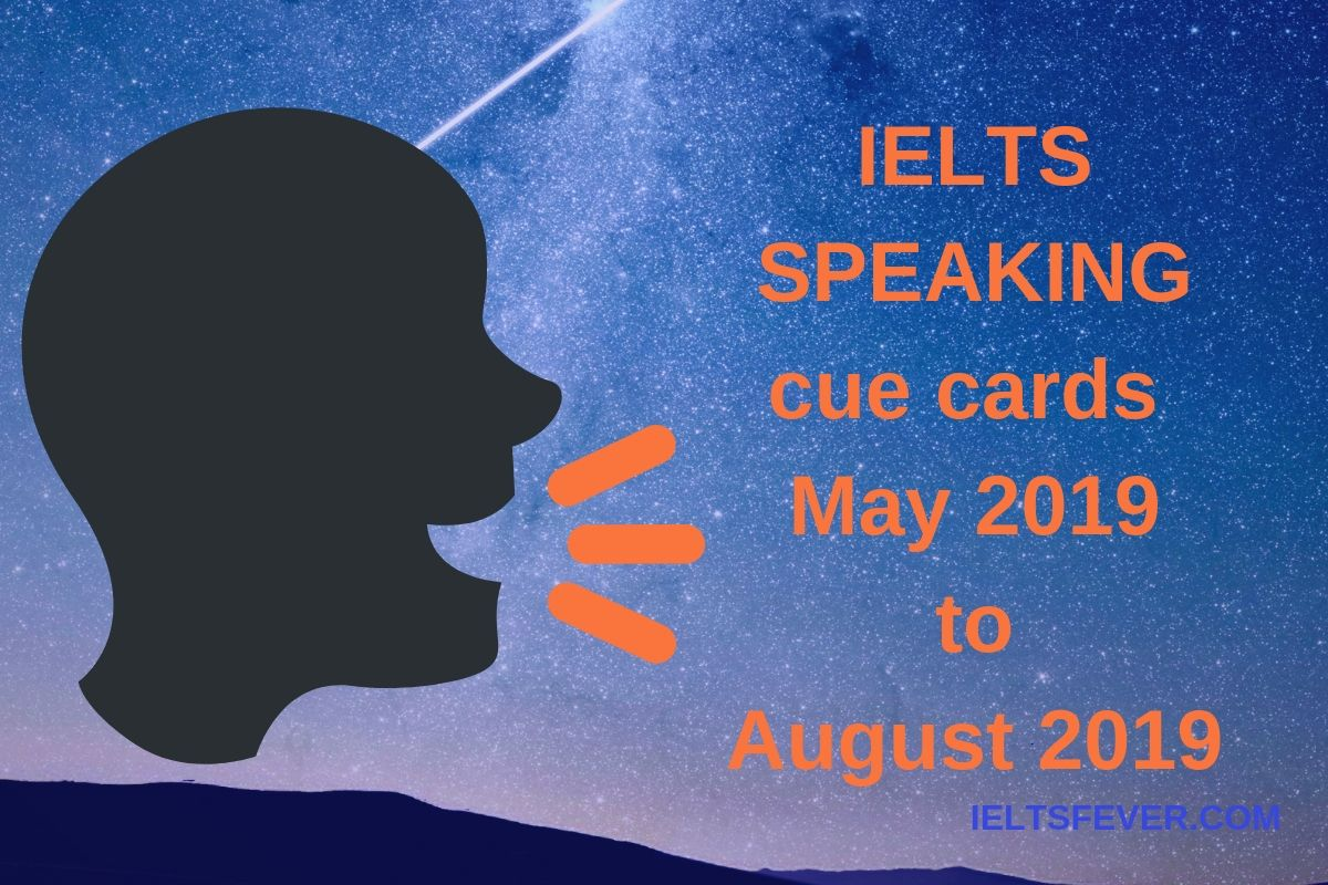May 2019 To August 2019 Cue Cards With Answers Ielts Exam Speaking Module Is One Of The Important Modules Of Ielts Course Talk About Your Cue Cards Cue Cards