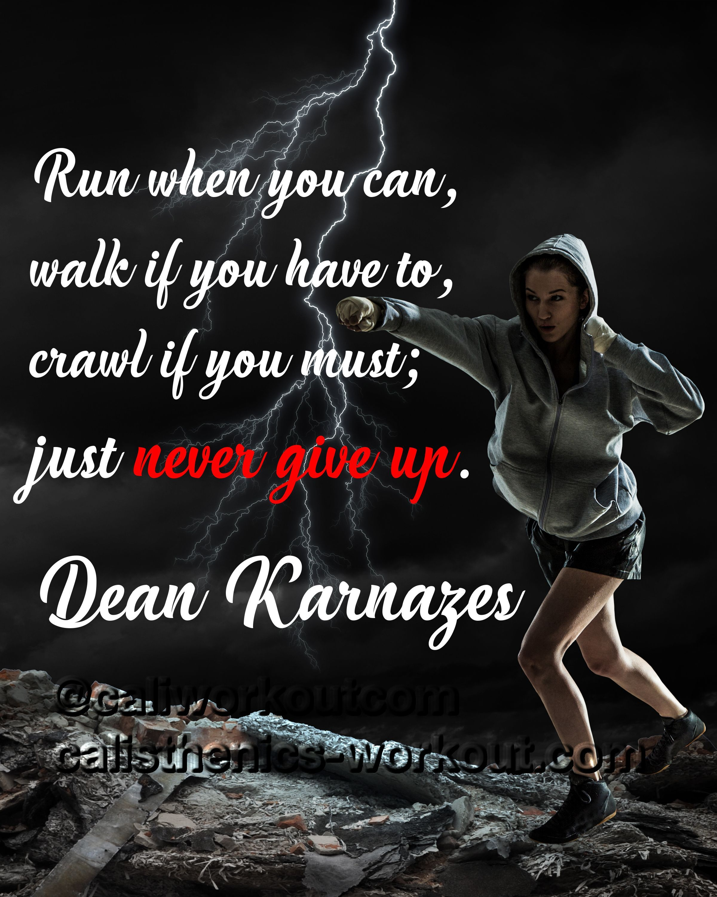 run when you can walk if you have to crawl if you must just never