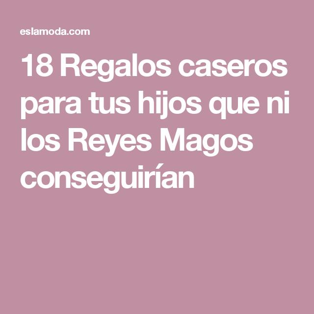 18 Regalos caseros para tus hijos que ni los Reyes Magos conseguirían