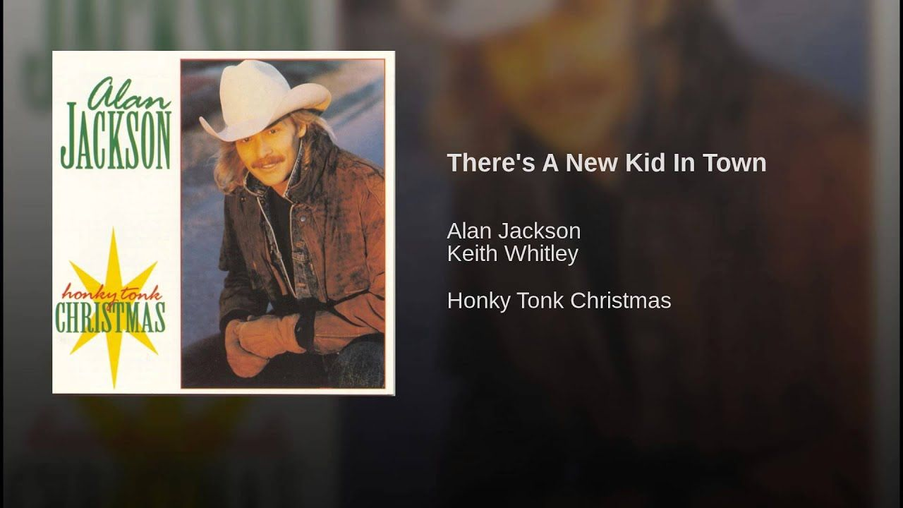 Alan Jackson There S A New Kid In Town Alan Jackson New Kids
