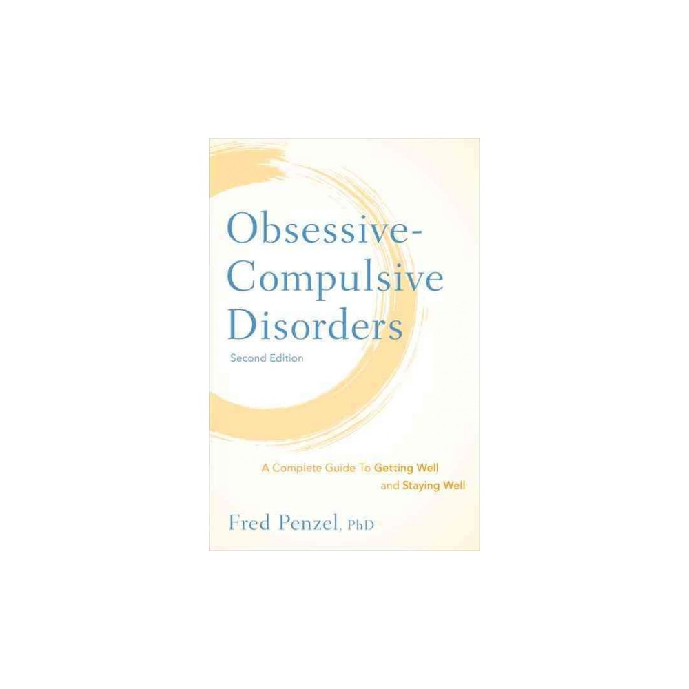 Obsessive-Compulsive Disorders : A Complete Guide to Getting Well and Staying Well (Hardcover) (Ph.D.