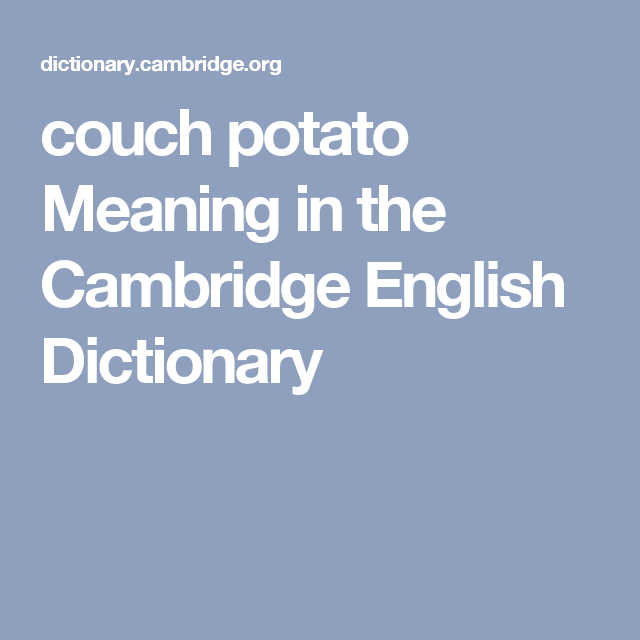 Couch Potato Meaning In The Cambridge English Dictionary English