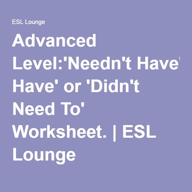 Advanced Level:\'Needn\'t Have\' or \'Didn\'t Need To\' Worksheet. | ESL ...
