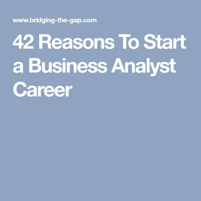 Reasons To Start A Business Analyst Career  Business Analysis