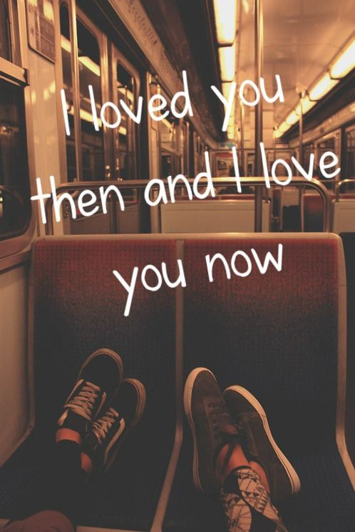 I Loved You Then And I Love You Now Music Pinterest Lyrics
