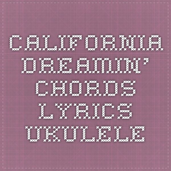 California Dreamin\' Chords Lyrics ukulele | Music | Pinterest