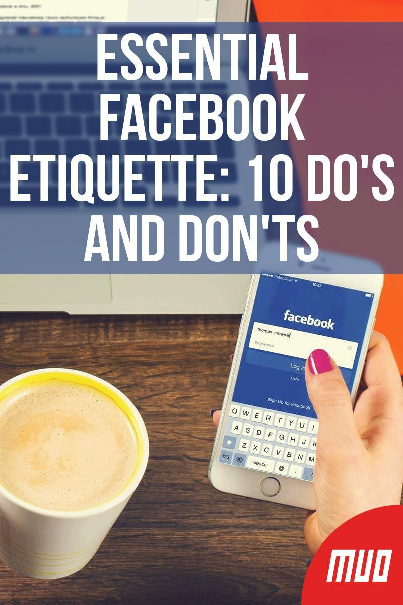 Essential Facebook Etiquette 10 Dos and Donts  Facebook has more than 1 billion users They use it to connect with friends share life events andor read interesting content...