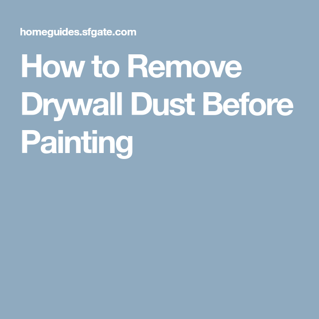 How To Remove Drywall Dust Before Painting How To Remove Drywall Cleaning Dust