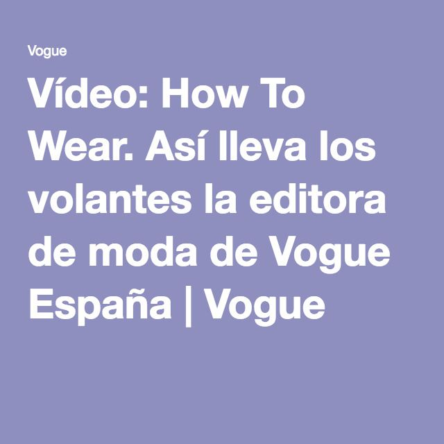 Vídeo: How To Wear. Así lleva los volantes la editora de moda de Vogue España | Vogue