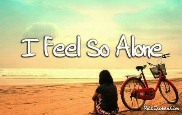 I Feel So Alone Everyday Spirit Quotes Alone Quotes Feeling