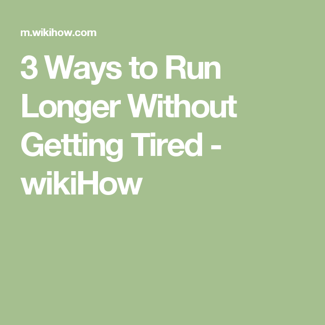 3 Ways to Run Longer Without Getting Tired - wikiHow