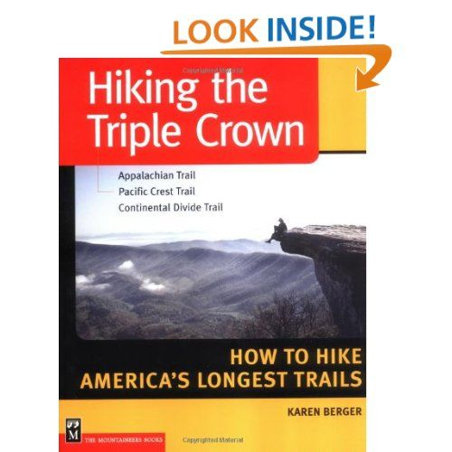 Hiking the Triple Crown : Appalachian Trail - Pacific Crest Trail - Continental Divide Trail  by Karen Berger.  A good overview of the three long distance trails that make up the Triple Crown.