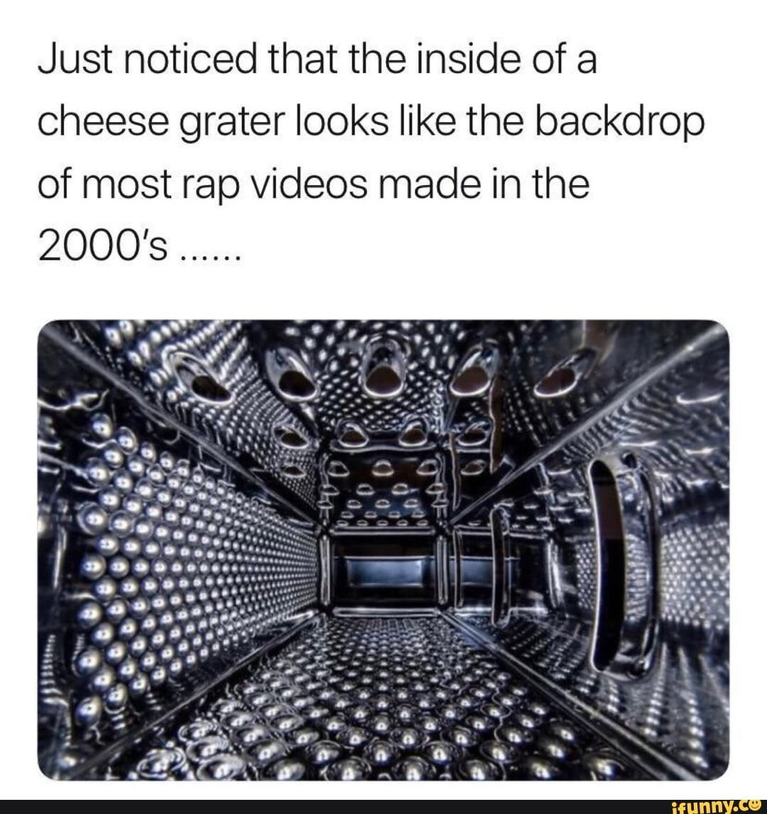 Just noticed that the inside of a cheese grater looks like the backdrop of most rap videos made in the 2000's ...... – popular memes on the site iFunny.co #music #artcreative #just #noticed #cheese #grater #looks #backdrop #rap #videos #made #pic