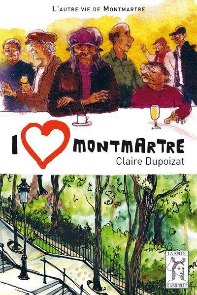 I Love Montmartre de Claire Dupoizat ) Editions de La Belle Gabrielle