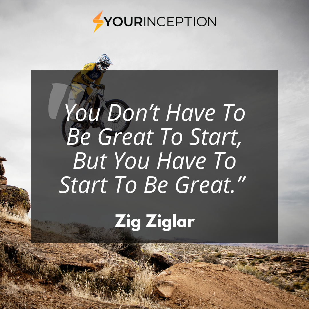 You Don T Have To Be Great To Start But You Have To Start