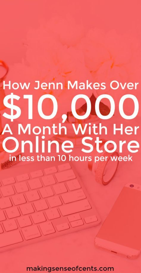 How To Start An Online Store How Jenn Makes Over 10 000 A Month Start Up Business E Commerce Business