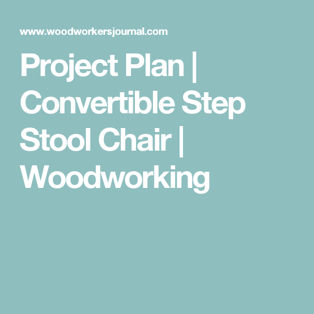 Project Plan | Convertible Step Stool Chair | Woodworking