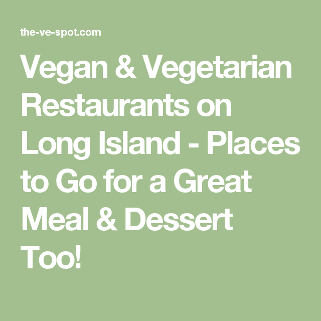 Vegan Vegetarian Restaurants On Long Island Places To Go For A Great Meal