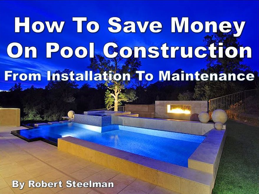 How to save money on pool construction for the home for Pool builder quotes