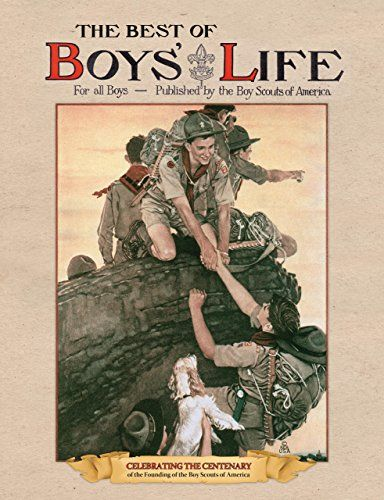 The Best of Boys' Life: For All Boys- Celebrating the Centenary of the Founding of the Boy Scouts of America by Boy Scouts of America http://www.amazon.com/dp/1599219921/ref=cm_sw_r_pi_dp_KW-Nwb0F8Y886