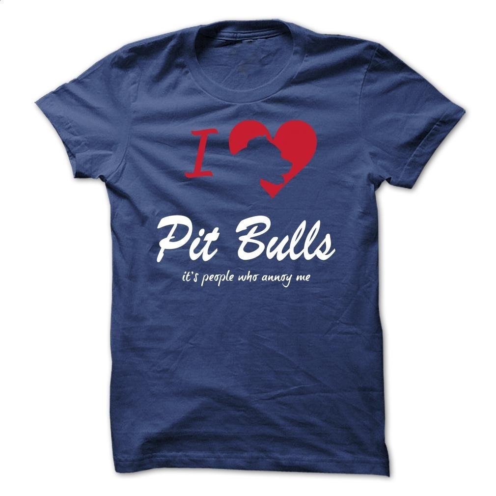 I Love Pit Bulls, Its People Who Annoy Me – CC T Shirt, Hoodie, Sweatshirts - custom tshirts #hoodie #style