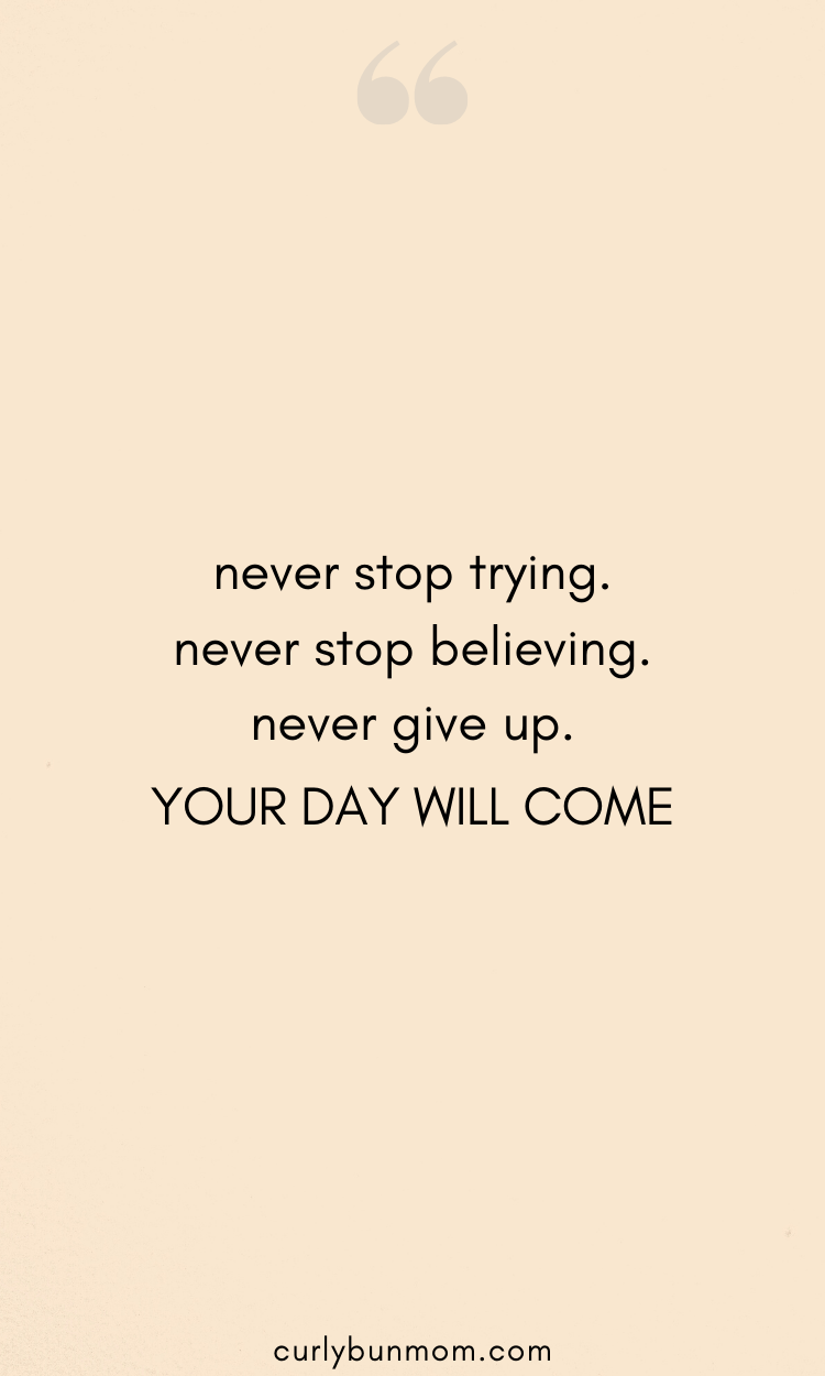 never stop trying. never stop believing. never giv