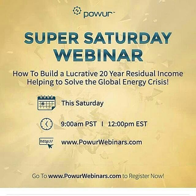 Another great Saturday! You have nothing better to do! Register Now PowurWebinars.com #tm