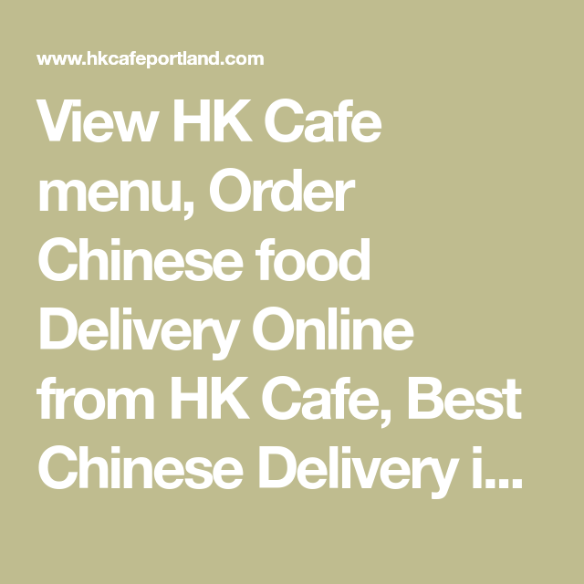 View Hk Cafe Menu Order Chinese Food Delivery Online From Hk Cafe Best Chinese Delivery In Portland Or Chinese Food Delivery Chinese Delivery Food Delivery