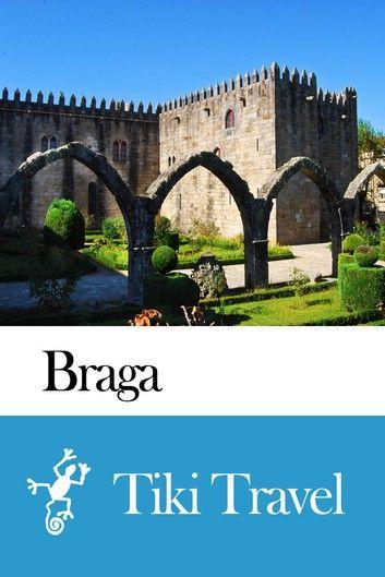 Braga (Portugal) Travel Guide - Tiki Travel ebook by Tiki Travel - Rakuten Kobo