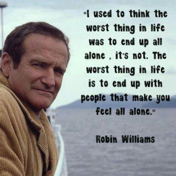 Robin Williams Alone Words Brilliant Quote Robin Williams Quotes
