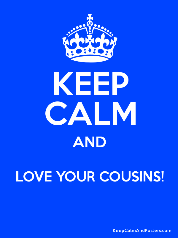 Keep Calm And Love Your Cousins Poster Amen Pinterest Keep