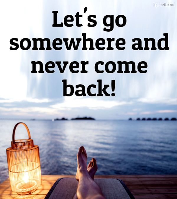 Let's go somewhere and never come back!  #travelquotes #besttravelplace #traveltheworld #travelguide #travellers