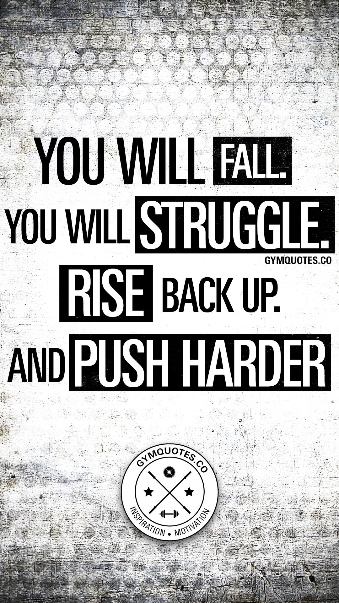 You Will Fall You Will Struggle Rise Back Up And Push Harder The Hardest Part Will Never Be Whe Gym Motivation Quotes Giving Up Quotes Try Harder Quotes