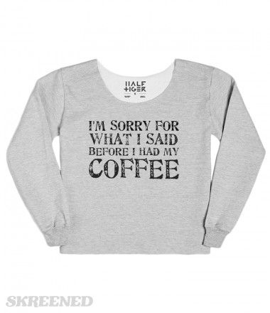 SORRY BEFORE COFFEE   I'M SORRY FOR WHAT I SAID BEFORE I HAD MY COFFEE #Skreened