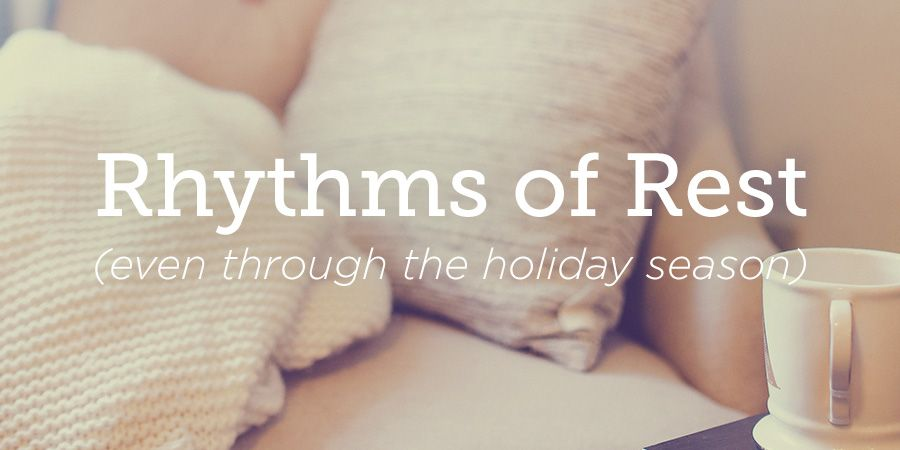 Finding Rhythms of Rest (Even Through the Holidays) | True Woman