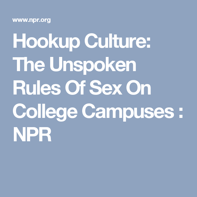 Hookup Culture: The Unspoken Rules Of Sex On College Campuses