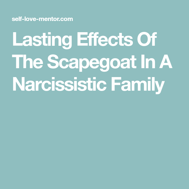 Lasting Effects Of The Scapegoat In A Narcissistic Family