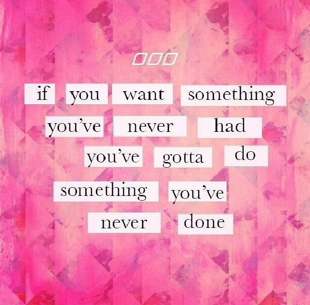 Do something's you've never done