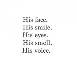 His face. His smile. His eyes. His smell. His voice. | Smell ...