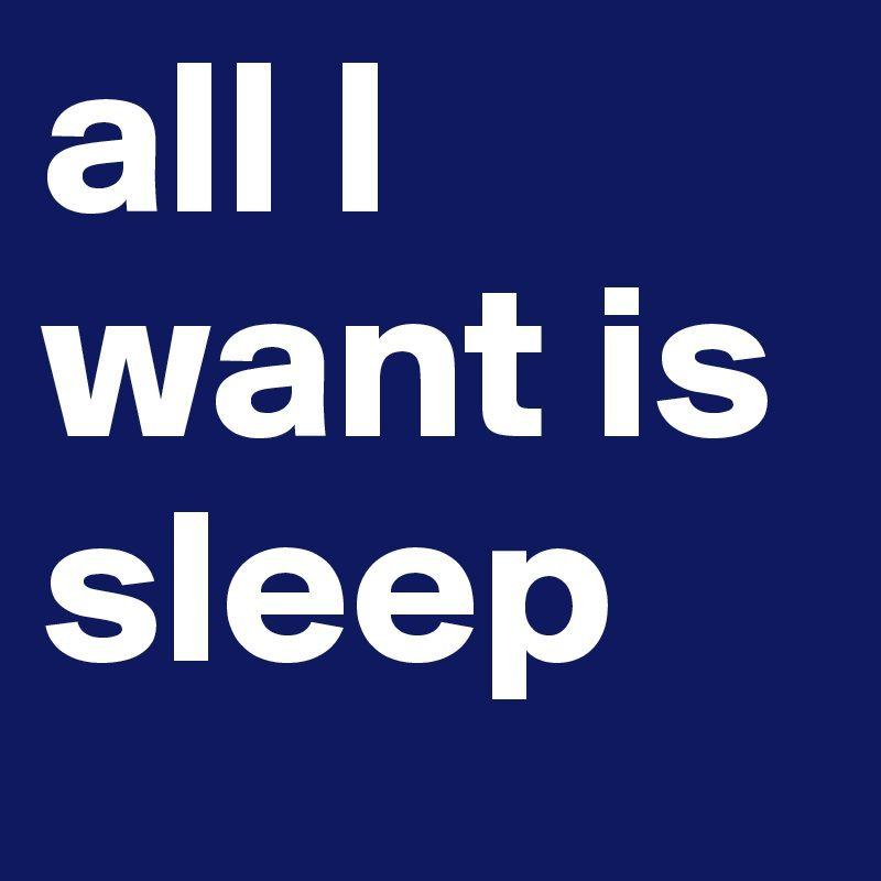 I Want Sleep Google Search Things I Want Sleep Wanted