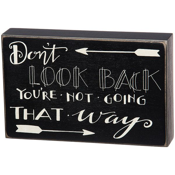 Primitives by Kathy Wood \'Don\'t Look Back\' Box Sign ($13) ❤ liked ...