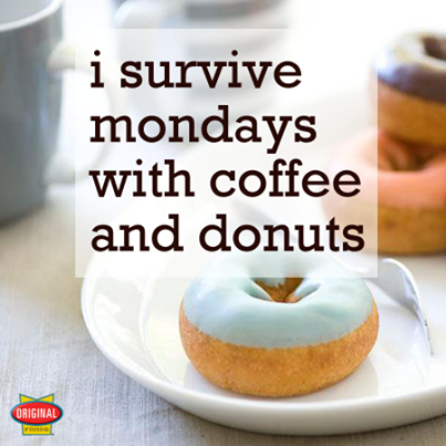 Mondays, Coffee, Donuts. It's a small world! :)