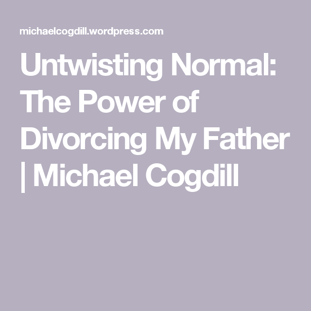 Untwisting Normal: The Power of Divorcing My Father | Michael Cogdill