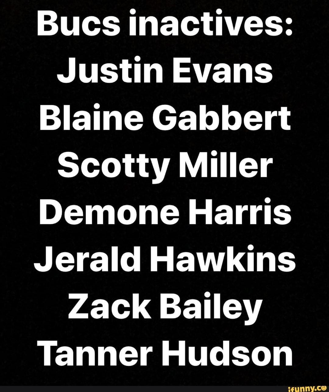 Bucs Inactives Justin Evans Blaine Gabbert Scotty Miller Demone Harris Jerald Hawkins Zack Bailey Tanner Hudson Ifunny Justin Evans Blaine Gabbert Justin Bieber Funny