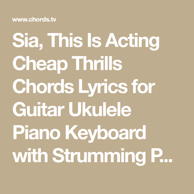 Sia This Is Acting Cheap Thrills Chords Lyrics For Guitar Ukulele