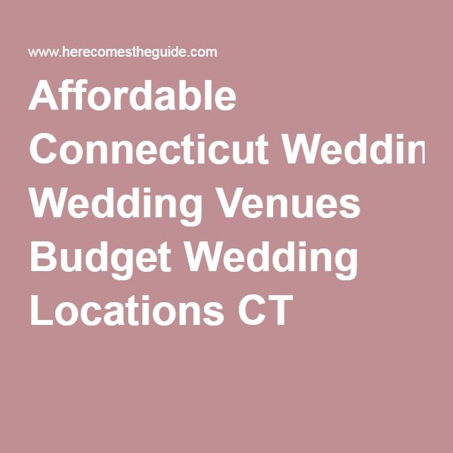 Affordable Connecticut Wedding Venues Budget Wedding Locations CT