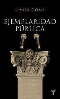 Ejemplaridad Pública, de Javier Gomá. Esta obra forma parte de la Tetralogía de la Ejemplaridad.